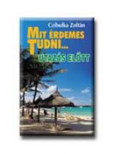 MIT ÉRDEMES TUDNI ... UTAZÁS ELŐTT - BŐVITETT KIADÁS - - Ekönyv - CZIBULKA ZOLTÁN