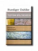 TESTÜNK BÖLCSESSÉGE - INTERJÚ AZ EGÉSZSÉGGEL - - Ekönyv - DAHLKE, RUEDIGER