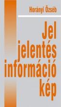 JEL, JELENTÉS, INFORMÁCIÓ, KÉP - - Ekönyv - HORÁNYI ÖZSÉB