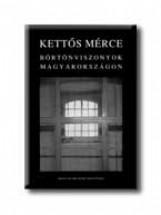 KETTŐS MÉRCE - BÖRTÖNVISZONYOK MAGYARORSZÁGON - - Ekönyv - MAGÁNKIADÁS ( K BETŰNÉL)