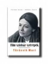 TÖRŐCSIK MARI - FILM-SZINHÁZ-SZEREPEK - - Ekönyv - FÖLDES ANNA-KŐHÁTI ZSOLT