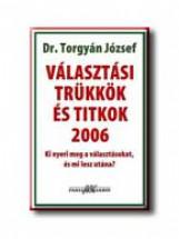 VÁLASZTÁSI TRÜKKÖK ÉS TITKOK 2006. - Ekönyv - TORGYÁN JÓZSEF DR.
