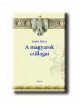 A MAGYAROK CSILLAGAI - Ekönyv - SZABÓ MÁRIA