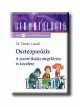 OSZTEOPORÓZIS - A CSONTRITKULÁS MEGELŐZÉSE ÉS KEZELÉSE - - Ekönyv - TAMÁSI LÁSZLÓ DR.