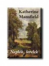 NAPLÓK, LEVELEK - Ekönyv - MANSFIELD, KATHERINE