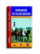 KISKUNSÁG ÉS FELSŐ-BÁCSKA - TÁJRÓL TÁJRA - - Ekönyv - FRIGORIA KÖNYVKIADÓ KKT.