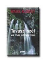 TAVASZI SZÉL ÉS MÁS SZINMŰVEK - KÖTÖTT - - Ekönyv - WASS ALBERT