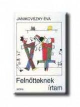 FELNŐTTEKNEK IRTAM - Ekönyv - JANIKOVSZKY ÉVA