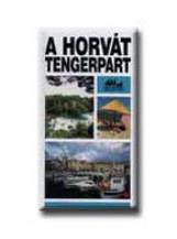 A HORVÁT TENGERPART - PANORÁMA REGIONÁLIS ÚTIKÖNYVEK - - Ekönyv - MEDICINA KÖNYVKIADÓ ZRT.