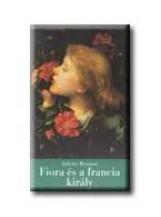 FIORA ÉS A FRANCIA KIRÁLY - A FIRENZEI LÁNY IV. - - Ekönyv - BENZONI, JULIETTE