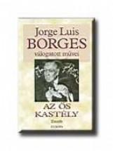 JORGE LUIS BORGES VÁLOGATOTT MŰVEI IV. - AZ ŐS KASTÉLY - - Ekönyv - BORGES, JORGE LUIS