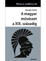 A magyar művészet a XIX. századig - Ekönyv - Kampis Antal