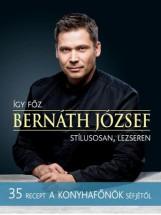 ÍGY FŐZ BERNÁTH JÓZSEF - STÍLUSOSAN, LEZSEREN - Ekönyv - BERNÁTH JÓZSEF