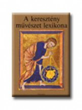 A KERESZTÉNY MŰVÉSZET LEXIKONA - Ekönyv - CORVINA KIADÓ