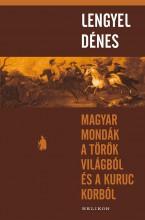 MAGYAR MONDÁK A TÖRÖK VILÁGBÓL ÉS A KURUC KORBÓL (HELIKON) - Ekönyv - LENGYEL DÉNES