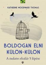 BOLDOGAN ÉLNI KÜLÖN-KÜLÖN - A TUDATOS ELVÁLÁS 5 LÉPÉSE - Ekönyv - WOODWARD THOMAS, KATHERINE