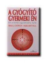 A GYÓGYITÓ GYERMEKI ÉN - Ebook - CHOPICH, ERIKA J.-PAUL, MARGARET