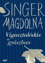 VIGASZTALÓDÁS A GYÁSZBAN - ÚJ BORÍTÓ! - Ekönyv - SINGER MAGDOLNA
