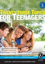 TWENTY-THREE TOPICS FOR TEENAGERS - 2. KIADÁS - Ekönyv - LX-0150-2 SZÉNÁSINÉ STEINER RITA, SZEKER