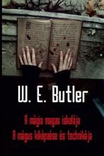 A MÁGIA MAGAS ISKOLÁJA - A MÁGUS KIKÉPZÉSE ÉS TECHNIKÁJA - Ekönyv - BUTLER, W.E.