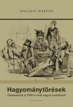 HAGYOMÁNYTÖRÉSEK - TANULMÁNYOK AZ 1840-ES ÉVEK MAGYAR IRODALMÁRÓL - Ekönyv - SZILÁGYI MÁRTON
