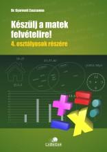 KÉSZÜLJ A MATEK FELVÉTELIRE!  4. OSZTÁLYOSOK RÉSZÉRE - Ebook - DR. GYARMATI ZSUZSANNA
