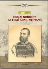ORMAI NORBERT, AZ ELSŐ ARADI VÉRTANÚ - Ekönyv - SÜLI ATTILA