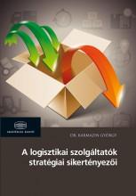 A LOGISZTIKAI SZOLGÁLTATÓK STRATÉGIAI SIKERTÉNYEZŐI - Ekönyv - DR. KARMAZIN GYÖRGY