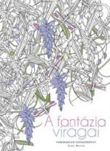 A FANTÁZIA VIRÁGAI - SRESSZOLDÓ SZÍNEZŐKÖNYV - Ekönyv - MUZIO, SARA