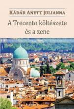 A TRECENTO KÖLTÉSZETE ÉS A ZENE - Ekönyv - KÁDÁR ANETT JULIANNA