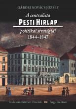A CENTRALISTA PESTI HIRLAP POLITIKAI STRATÉGIÁI 1844-1847 - Ebook - GÁBORI KOVÁCS JÓZSEF