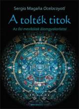 A TOLTÉK TITOK - AZ ŐSI MEXIKÓIAK ÁLOMGYAKORLATAI - Ekönyv - OCELOCOYOTL MAGANA, SERGIO