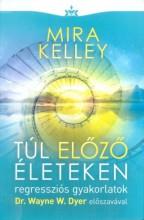 TÚL ELŐZŐ ÉLETEKEN - REGRESSZIÓS GYAKORLATOK - Ekönyv - KELLEY, MIRA