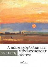A HÓDMEZŐVÁSÁRHELYI MŰVÉSZCSOPORT 1900-1914 - Ekönyv - TÓTH KÁROLY