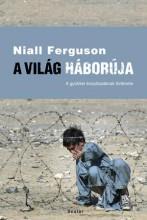 A VILÁG HÁBORÚJA - A GYŰLÖLET ÉVSZÁZADÁNAK TÖRTÉNETE (2. javított kiad.) - Ebook - FERGUSON, NIALL