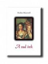 A VAD ÍREK - I. ERZSÉBET ÉS A HÍRHEDT KALÓZNŐ TÖRTÉNETE - Ekönyv - MAXWELL, ROBIN