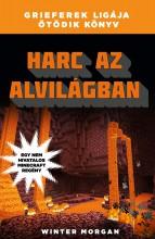 HARC AZ ALVILÁGBAN - GRIEFEREK LIGÁJA 5. - EGY NEM HIVATALOS MINECRAFT REGÉNY - Ekönyv - MORGAN, WINTER
