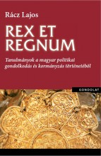 REX ET REGNUM - TANULMÁNYOK A MAGYAR POLITIKAI GONDOLKODÁS TÖRTÉNETÉBŐL - Ekönyv - RÁCZ LAJOS