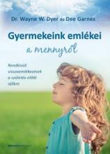 GYERMEKEINK EMLÉKEI A MENNYRŐL - Ekönyv - DYER, WAYNE W. - GARNES, DEE