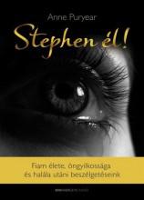 STEPHEN ÉL! - FIAM ÉLETE, ÖNGYILKOSSÁGA ÉS  HALÁLA UTÁNI BESZÉLGETÉSEINK - Ekönyv - PURYEAR, ANNE