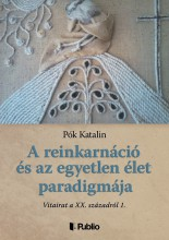 A reinkarnáció és az egyetlen élet paradigmája - Ekönyv - Pók Katalin