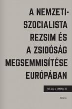 A NEMZETISZOCIALISTA REZSIM ÉS A ZSIDÓSÁG MEGSEMMISÍTÉSE EURÓPÁBAN - Ekönyv - MOMMSEN, HANS