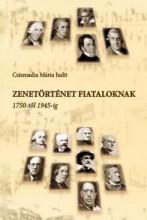 ZENETÖRTÉNET FIATALOKNAK - 1750-TŐL 1945-IG - Ekönyv - CSIZMADIA MÁRIA JUDIT