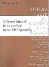 KÖLESÉRI SÁMUEL ÉS AZ EURÓPAI KORAI FELVILÁGOSODÁS - Ekönyv - ERDÉLYI MÚZEUM-EGYESÜLET, KOLOZSVÁR.