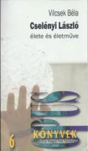 CSELÉNYI LÁSZLÓ ÉLETE ÉS ÉLETMŰVE - Ekönyv - VILCSEK BÉLA