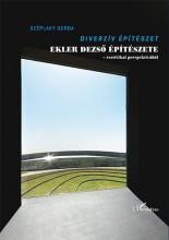 DIVERZÍV ÉPÍTÉSZET - EKLER DEZSŐ ÉPÍTÉSZETE - Ebook - SZÉPLAKY GERDA