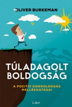 TÚLADAGOLT BOLDOGSÁG - A POZITÍV GONDOLKODÁS MELLÉKHATÁSAI - Ekönyv - BURKEMAN, OLIVER
