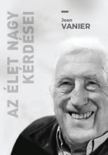 AZ ÉLET NAGY KÉRDÉSEI - Ekönyv - VANIER, JEAN