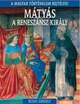 MÁTYÁS A RENESZÁNSZ KIRÁLY - A MAGYAR TÖRTÉNELEM REJTÉLYEI - Ekönyv - BUZÁS GERGELY