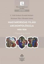 MAGYARORSZÁG VILÁGI ARCHONTOLÓGIÁJA 1458-1526 - I. FŐPAPOK ÉS BÁRÓK - Ekönyv - C. TÓTH NORBERT–HORVÁTH RICHÁRD–NEUMANN